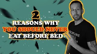 2 Reasons Why You Should Never Eat Before Bed