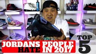 TOP 5 JORDANS PEOPLE HATE IN 2017!