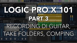 LOGIC PRO X 101   #03 Record DI Guitar, Quick Swipe Comping, Take Folders