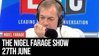 The Nigel Farage Show   LIVE Radio Debate - 27th June   LBC