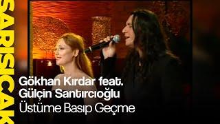 Gökhan Kırdar Feat. Gülçin Santırcıoğlu - Üstüme Basıp Geçme (Sarı Sıcak)