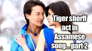 Tiger shroff act in Assamese song part 2....