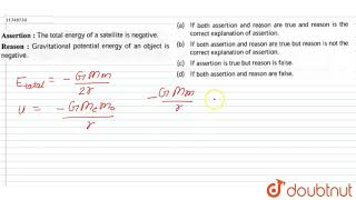 Assertion: The total energy of a satellite is negative. Reason: Gravitational potential energy of an