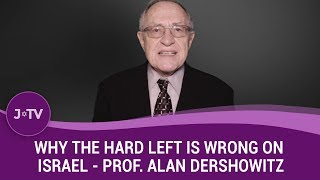 TRULY BRILLIANT! Alan Dershowitz explains why the hard left is wrong about Israel!