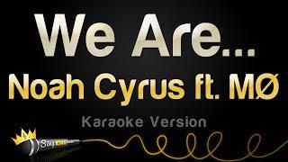 Noah Cyrus Ft. Mø – We Are…