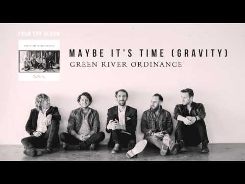 Maybe It's Time (Gravity) - Green River Ordinance