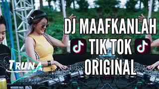 DJ Maafkanlah Original Tik- Tok 2018