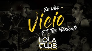 Vicio Ft. The Mexicats (En Vivo) - Lola Club