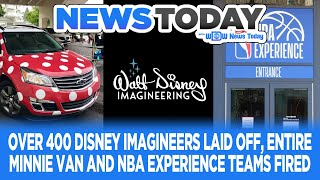 Over 400 Disney Imagineers Laid Off, Full Minnie Van and NBA Experience Teams Fired - NewsToday 10/2
