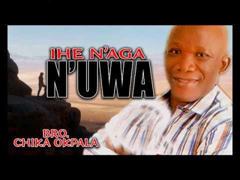 Bro. Chika Okpala - Ihe Naga N Uwa - Gospel Music - Gospel Music