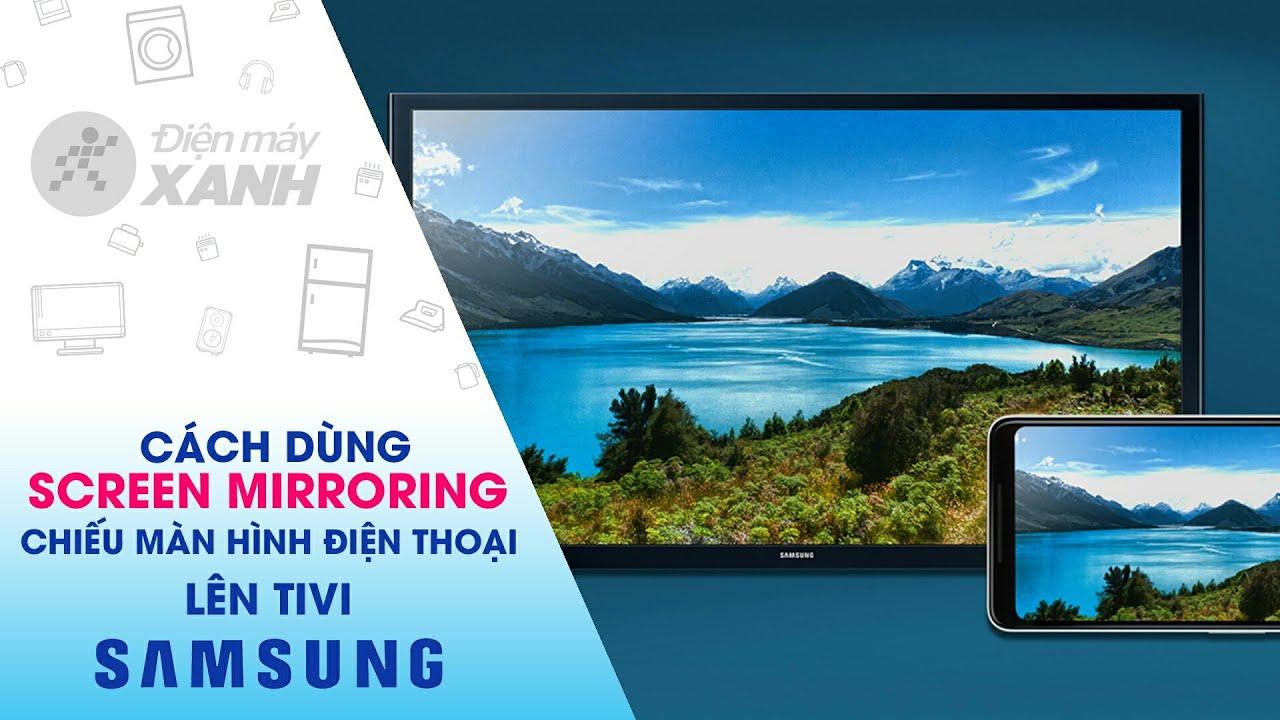 Hướng dẫn thực hiện kết nối Screen Mirroring trên tivi Samsung