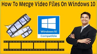 How To Merge Video Files On Windows 10❂Combine Multiple Videos In One File❂Windows 10 Video Joiner