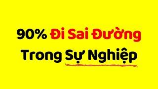 90% Đi Sai Con Đường Thành Công (kể cả bạn)