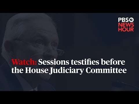 WATCH: Attorney General Sessions testifies to the House Judiciary Committee