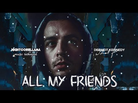 Dermot Kennedy All My Friends Lyrics Official Nightcore Llama Reshape