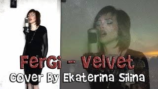 Fergie - Velvet (cover by Ekaterina Silina)