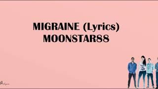 MIGRAINE (Lyrics) - Moonstar88