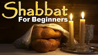 SHABBAT (Sabbath) FOR BEGINNERS: Sanctifying Sabbath the 7th Day of Rest commanded in Jewish Torah