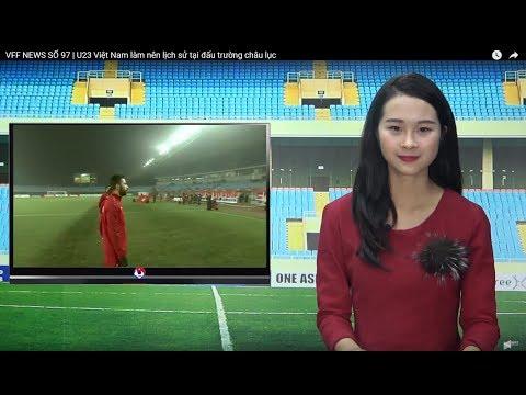 VFF NEWS SỐ 97 | U23 Việt Nam làm nên lịch sử tại đấu trường châu lục