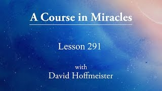"ACIM Lesson - 291 ""This is a day of stillness and of peace"" by David Hoffmeister"