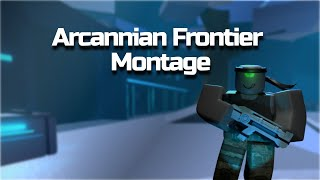 """Arcannian Frontier Montage """"WHATS POPPIN"""""""