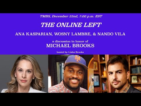 Part 6 The Michael Brooks Tribute Series:The Online Left ft Ana Kasparian, Wosny Lambre & Nando Vila