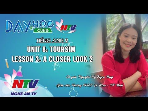 MÔN TIẾNG ANH 9: UNIT 8: TOURSIM - LESSON 3: A CLOSER LOOK 2 | 17H NGÀY 14/4/2020 (NTV)