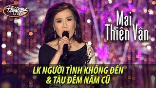 Mai Thiên Vân   LK Người Tình Không Đến & Tàu Đêm Năm Cũ (from DVD Live Show Mai Thiên Vân)