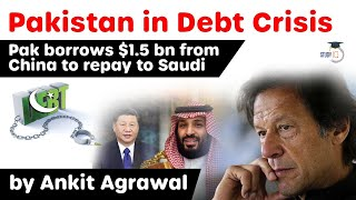 Pakistan Debt Crisis - Pakistan borrows $1.5 billion from China to repay to Saudi Arabia #UPSC #IAS