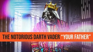 "THE NOTORIOUS DARTH VADER-  OFFICIAL ""YOUR FATHER"" (BIG POPPA PARODY)"