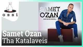 Samet Ozan / Tha Katalaveis (Sen Makamında)