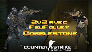 CS:GO - 2V2 avec DragonFeuFollet #1 [Cobblestone]