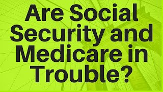 Are Social Security and Medicare in Trouble?