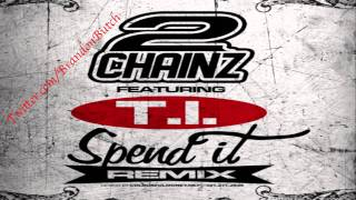 2 Chainz - Spend It (Remix) (Feat. T.I)