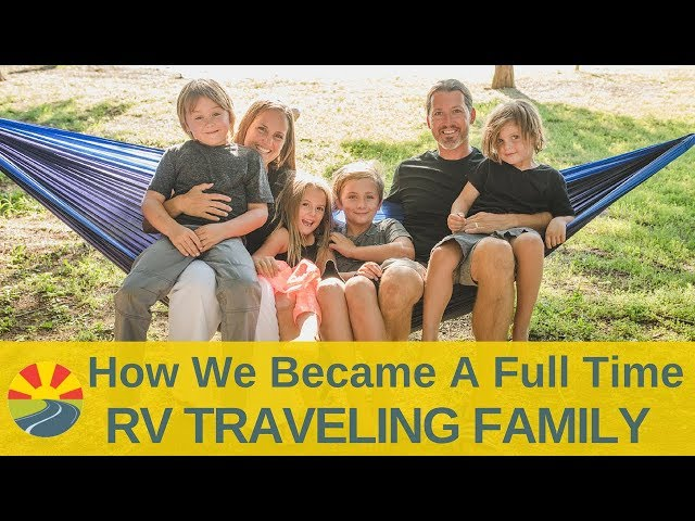 How We Became A Full Time Rv Traveling Family