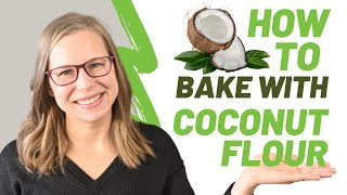 Baking With Coconut Flour: Coconut Flour 101 (Part 2) How To Bake With Coconut Flour