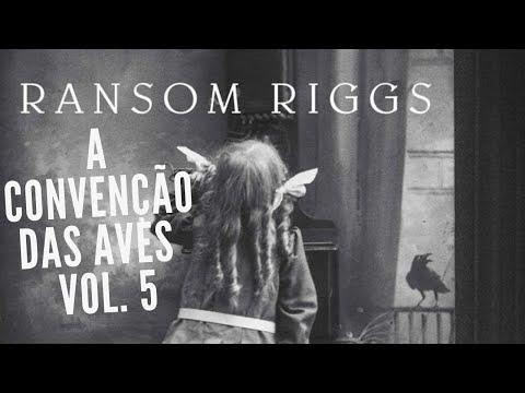 A Convenção Das Aves - Vol. 5:?Série O lar da srta. Peregrine para crianças peculiares?Ransom Riggs