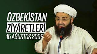 Özbekistan Ziyaretleri 5. Bölüm (Ubeydullâh el-Ahrâr Kuddise Sirruhû Hazretleri) 15 Ağustos 2006