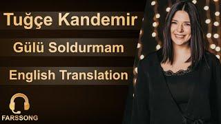 Tuğçe Kandemir   Gülü Soldurmam (English)