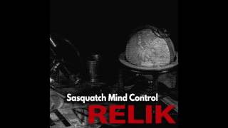 Sasquatch Mind Control - Underground House (What Happens To The Love Remixed) [Relik]