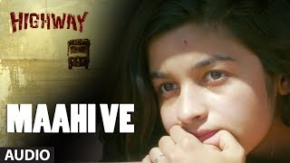 A.R Rahman Maahi Ve Full Song (Audio) Highway | Alia Bhatt, Randeep Hooda | Imtiaz Ali