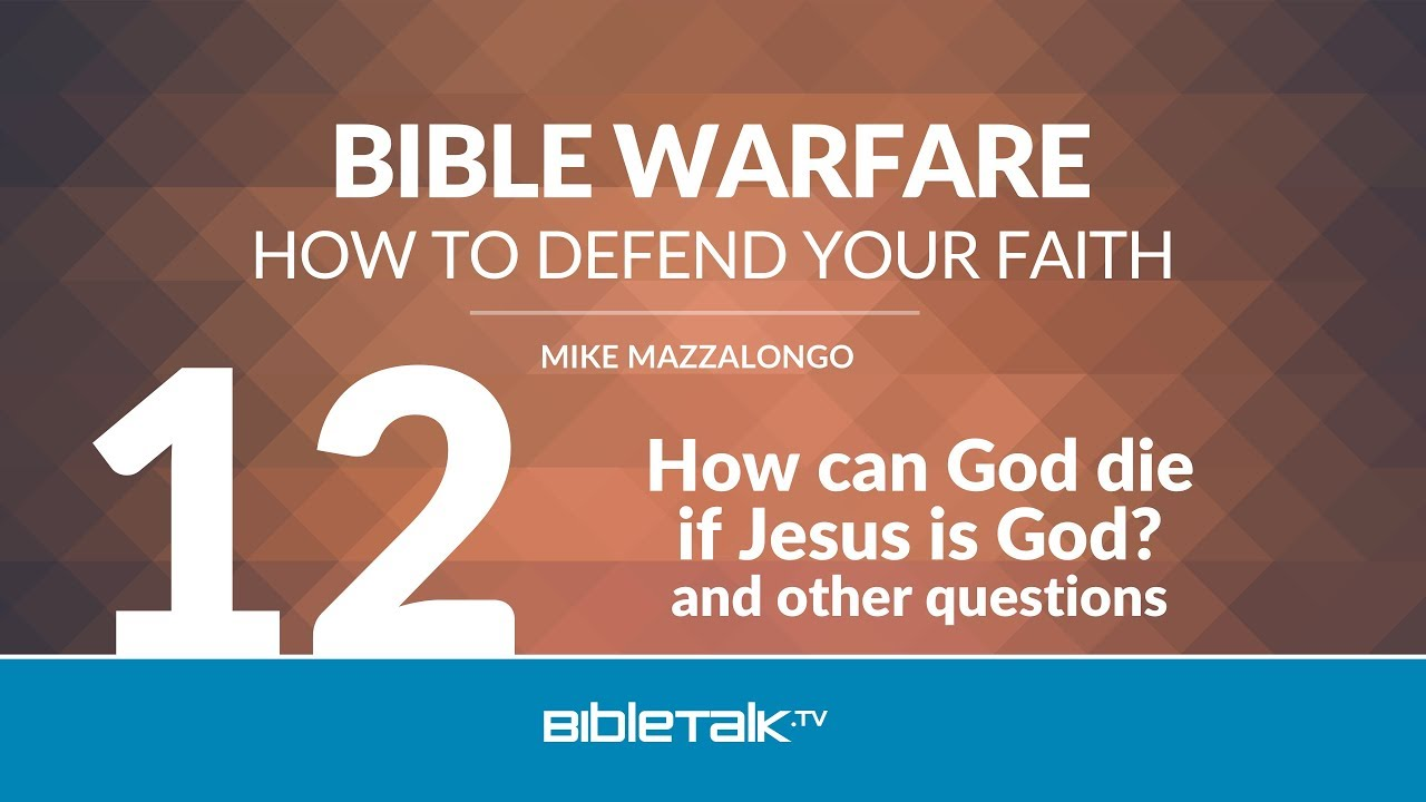 12. How can God die if Jesus is God?