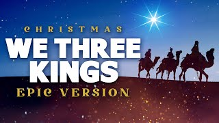 We Three Kings - Epic Music Version | Christmas Songs