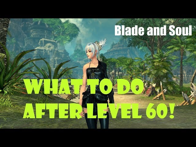 Blade And Soul] What To Do After Level 60: New/Returning