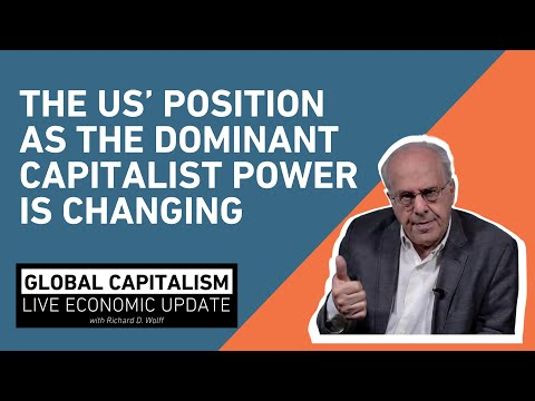 The US' Position as the Dominant Capitalist Power Is Changing - Richard Wolff [Global Capitalism]