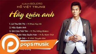 Album Bolero 2017: Hãy Quên Anh | Hồ Việt Trung