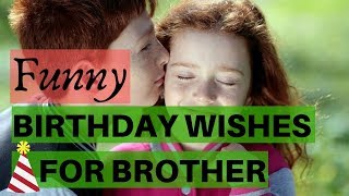 Funny Birthday Wishes For Brother - These Will Make Him Laugh!