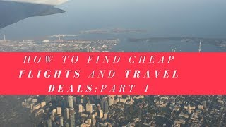 How to Find Cheap Flights and Travel Deals!