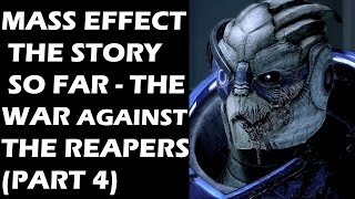 Mass Effect - The Story So Far: The War Against The Reapers (Part 4)