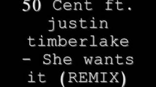 50 Cent ft. Justin Timberlake - She Wants it  [Remix]